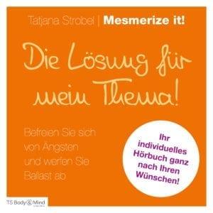 Mein individuelles Mesmerize it!-Hörbuch - exklusiv by Tatjana Strobel
